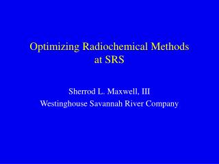 Optimizing Radiochemical Methods  at SRS