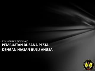 TITIK SUGIHARTI, 5450303007 PEMBUATAN BUSANA PESTA DENGAN HIASAN BULU ANGSA