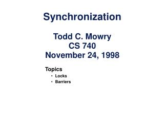 Synchronization Todd C. Mowry CS 740 November 24, 1998