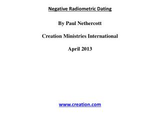 Negative Radiometric Dating By Paul  Nethercott Creation Ministries International April 2013