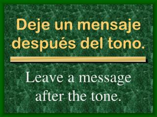 Deje un mensaje después del tono.