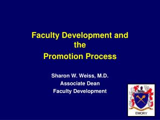 Faculty Development and the Promotion Process Sharon W. Weiss, M.D. Associate Dean