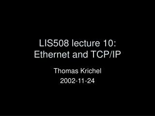 LIS508 lecture 10: Ethernet and TCP/IP
