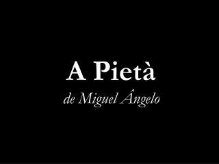 A Pietà de Miguel Ângelo