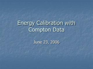 Energy Calibration with  Compton Data