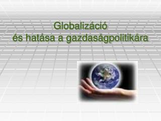 Globalizáció és hatása a gazdaságpolitikára