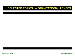 SELECTED TOPICS on GRAVITATIONAL LENSES