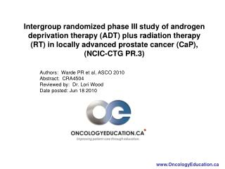 Authors:  Warde PR et al, ASCO 2010 Abstract:  CRA4504 Reviewed by:  Dr. Lori Wood