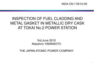 INSPECTION OF FUEL CLADDING AND METAL GASKET IN METALLIC DRY CASK AT TOKAI No.2 POWER STATION