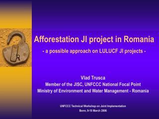 Afforestation JI project in Romania -  a possible approach on LULUCF JI projects -