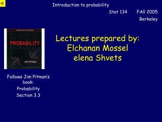 Lectures prepared by: Elchanan Mossel elena Shvets