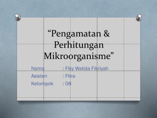 """ Pengamatan  &  Perhitungan Mikroorganisme """