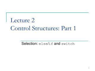 Lecture 2 Control Structures: Part 1