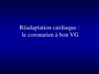 Réadaptation cardiaque :  le coronarien à bon VG