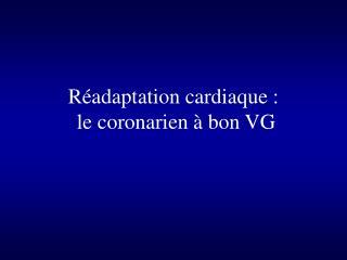 R�adaptation cardiaque :  le coronarien � bon VG