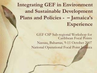 GEF CSP Sub-regional Workshop for Caribbean Focal Points  Nassau, Bahamas, 9-11 October 2007