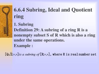 6.6.4 Subring, Ideal and Quotient ring 1. Subring