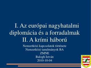 I. Az európai nagyhatalmi diplomácia és a forradalmak II. A krími háború