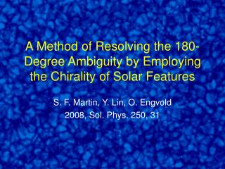 A Method of Resolving the 180-Degree Ambiguity by Employing the Chirality of Solar Features