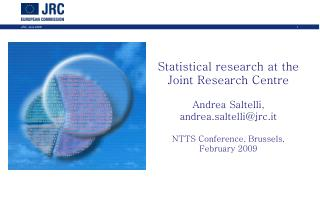 Statistical research at the Joint Research Centre Andrea Saltelli, andrea.saltelli@jrc.it