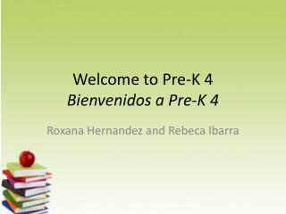 Welcome to Pre-K 4 Bienvenidos  a Pre-K 4