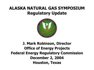 ALASKA NATURAL GAS SYMPOSIUM Regulatory Update