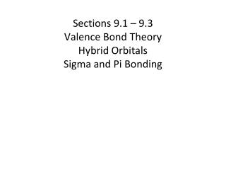 Sections  9 .1 – 9.3 Valence Bond Theory Hybrid Orbitals Sigma and Pi Bonding