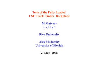 Tests of the Fully Loaded  CSC Track  Finder  Backplane M.Matveev S.-J. Lee Rice University