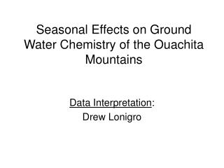 Seasonal Effects on Ground Water Chemistry of the Ouachita Mountains