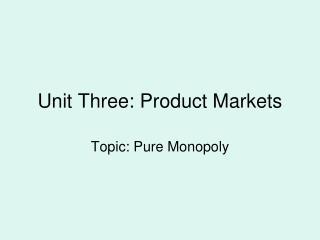 Unit Three: Product Markets