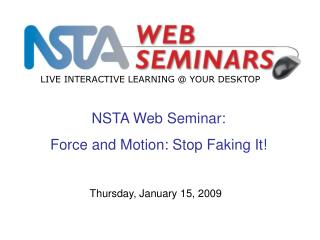 NSTA Web Seminar:  Force and Motion: Stop Faking It