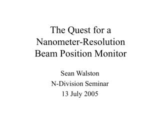The Quest for a  Nanometer-Resolution Beam Position Monitor