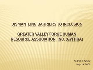 DISMANTLING BARRIERS TO INCLUSION Greater Valley Forge Human Resource Association, Inc. (GVFHRA)
