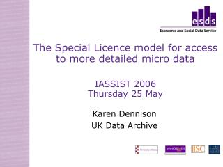 The Special Licence model for access to more detailed micro data IASSIST 2006 Thursday 25 May