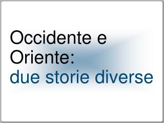 Occidente e Oriente: due storie diverse