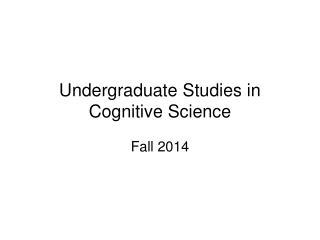 Undergraduate Studies in Cognitive Science