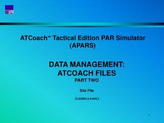 ATCoach   Tactical Edition PAR Simulator (APARS) DATA MANAGEMENT:  ATCOACH FILES PART TWO
