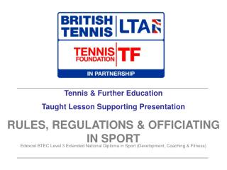 Tennis  Further Education Taught Lesson Supporting Presentation RULES, REGULATIONS  OFFICIATING IN SPORT