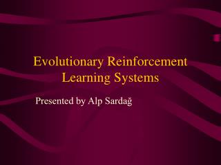 Evolutionary Reinforcement Learning Systems