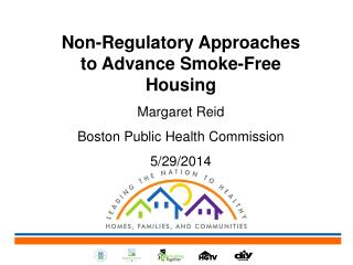 Non-Regulatory Approaches to Advance Smoke-Free Housing Margaret Reid