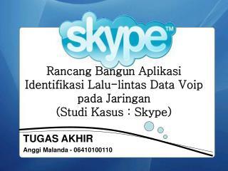 Rancang Bangun  Aplikasi  Identifikasi  Lalu-lintas Data  Voip pada Jaringan (Studi Kasus : Skype)