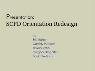 P resentation: SCPD Orientation Redesign