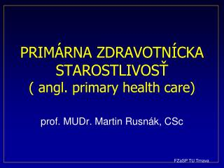 PRIMÁRNA ZDRAVOTNÍCKA STAROSTLIVOSŤ (  angl .  primary health care )