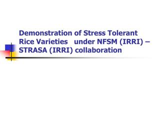 Demonstration of Stress Tolerant Rice Varieties   under NFSM (IRRI) – STRASA (IRRI) collaboration
