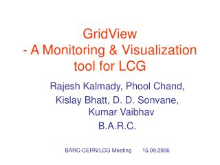 GridView  - A Monitoring & Visualization tool for LCG