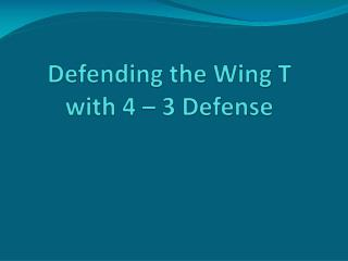 Defending the Wing T with 4 – 3 Defense