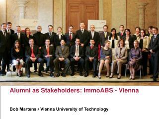 Alumni as Stakeholders: ImmoABS - Vienna Bob Martens • Vienna University of Technology