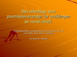 Det offentlige som premissleverandør for utviklingen av norsk idrett.