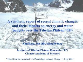 Kun Yang, Jun Qin, Wenjun Tang Institute of Tibetan Plateau Research (ITP)