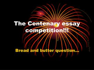 The Centenary essay competition!!!